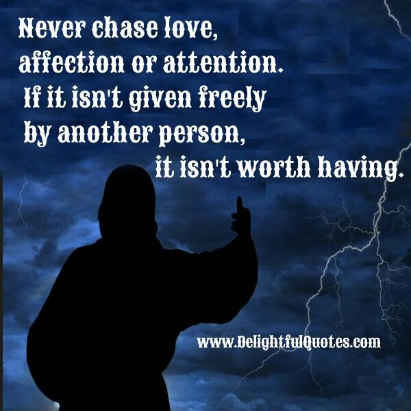 Never chase love, affection or attention