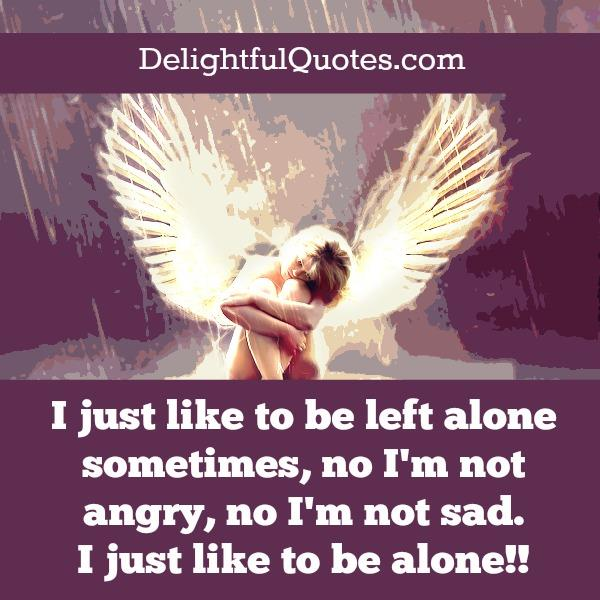 Sometimes, I like to be left alone