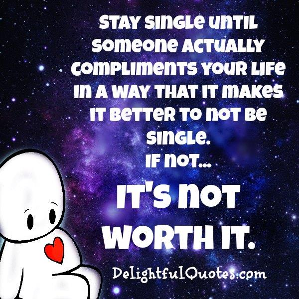 Stay until someone actually compliments your life