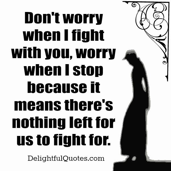 Quotes About Fighting For The One You Love Unique When There's Nothing Left For Us To Fight For  Delightful Quotes