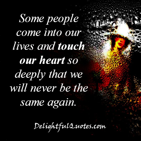 Some people touch our heart so deeply