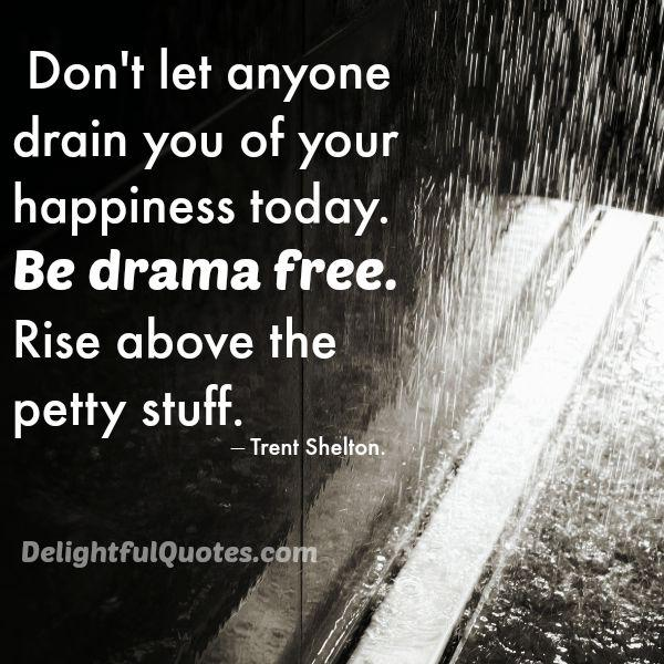 Don't let anyone drain you of your happiness