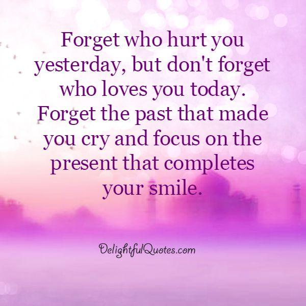 Forget the past that made you cry