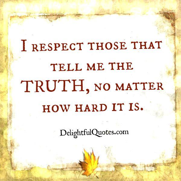 Respect those who tell the truth