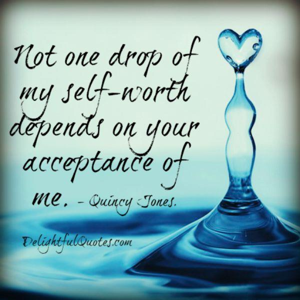 Your self worth doesn't depend on someone's acceptance