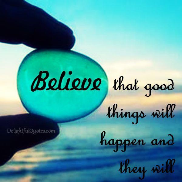 Believe! Good things will happen