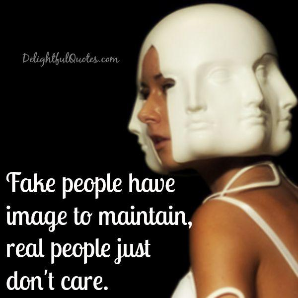 Fake people have image to maintain