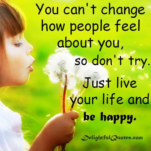 Live Your Life Happy Quotes: How To Just Be Happy With Your Life