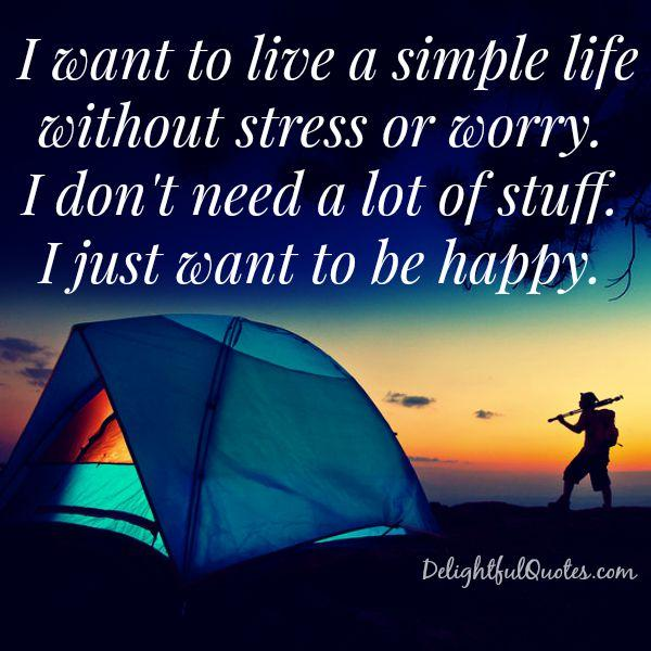Live a simple life without stress or worry