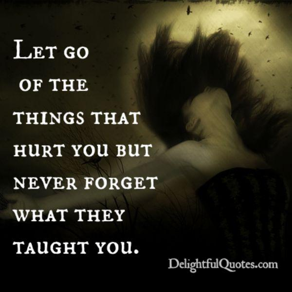 Never forget what hurt taught you