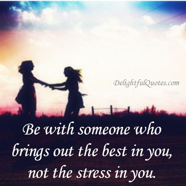 Someone who brings out stress in you