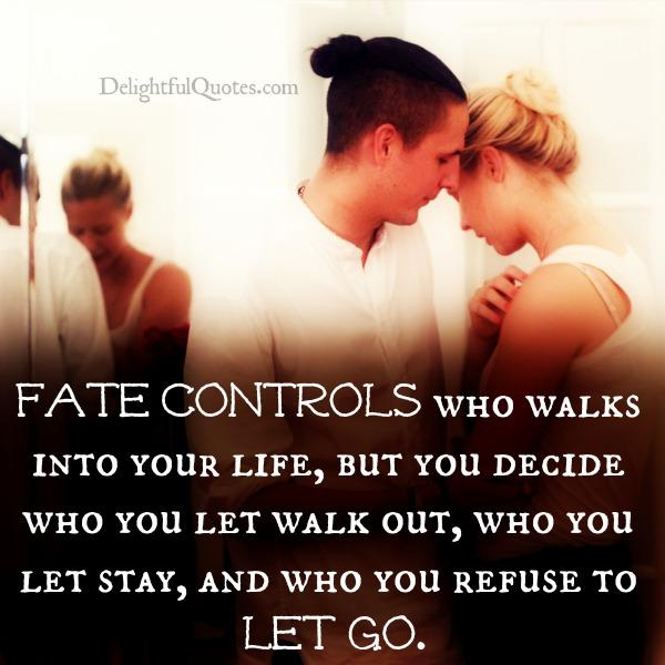 Fate controls who walks into your life