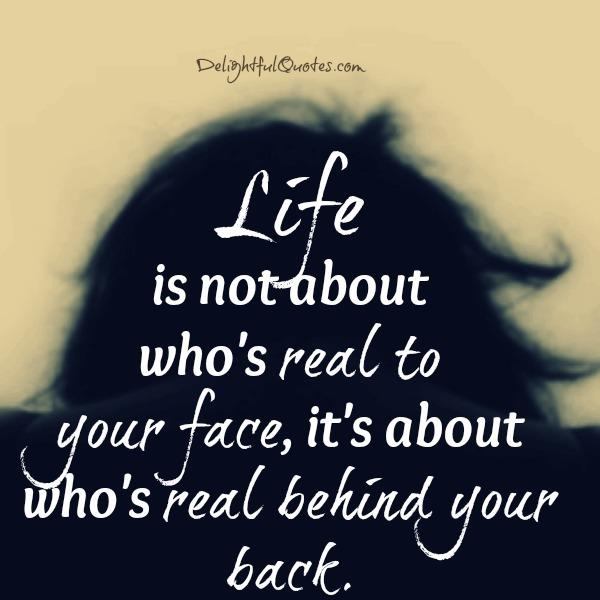 Life is not about who's real to your face