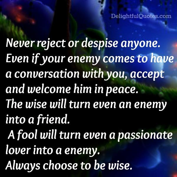 Never reject or despise anyone