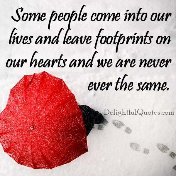 Some people leave footprints on our hearts
