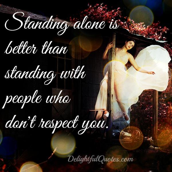 Standing with people who don't respect you