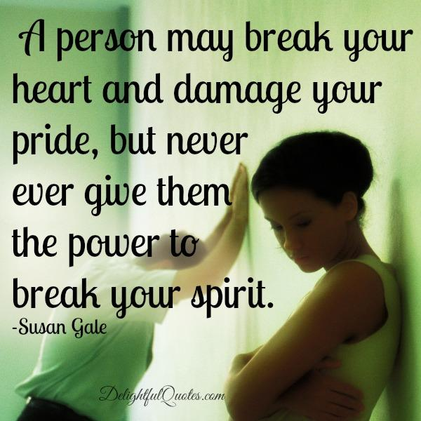 A person may break your heart & damage your pride