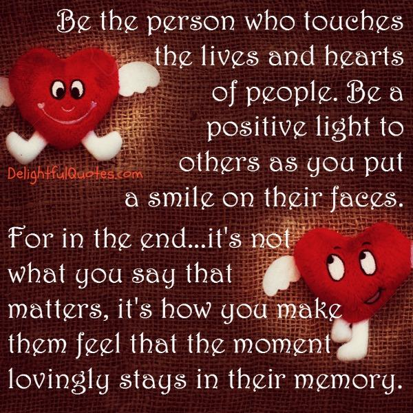 Be the person who touches the lives & hearts of people