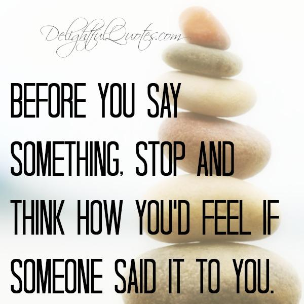 Before you say something, stop & think