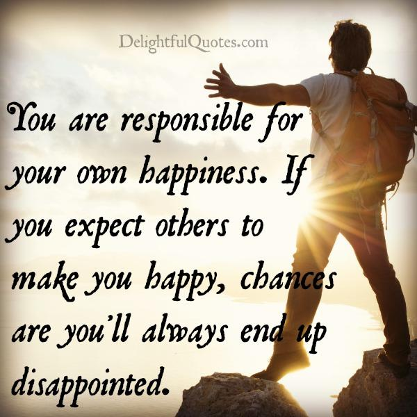 If you expect others to make you happy