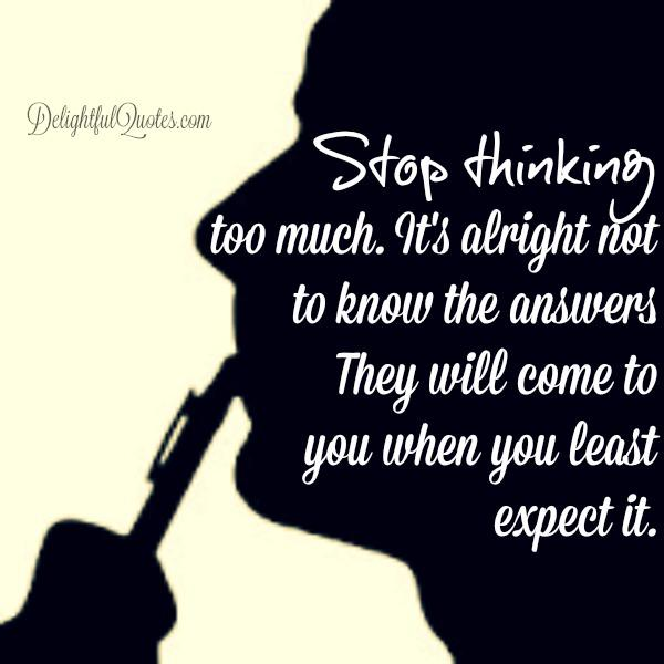 Stop thinking too much about something