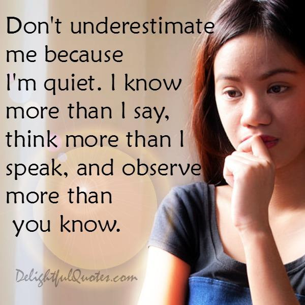Don't underestimate because someone is quiet