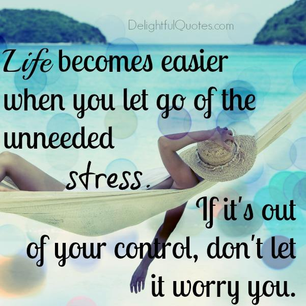 When you let go of the unneeded stress