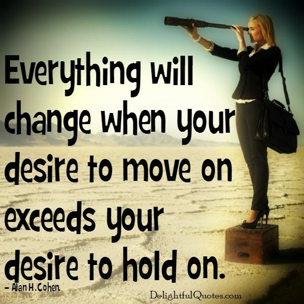 When your desire to move on exceeds your desire to hold on