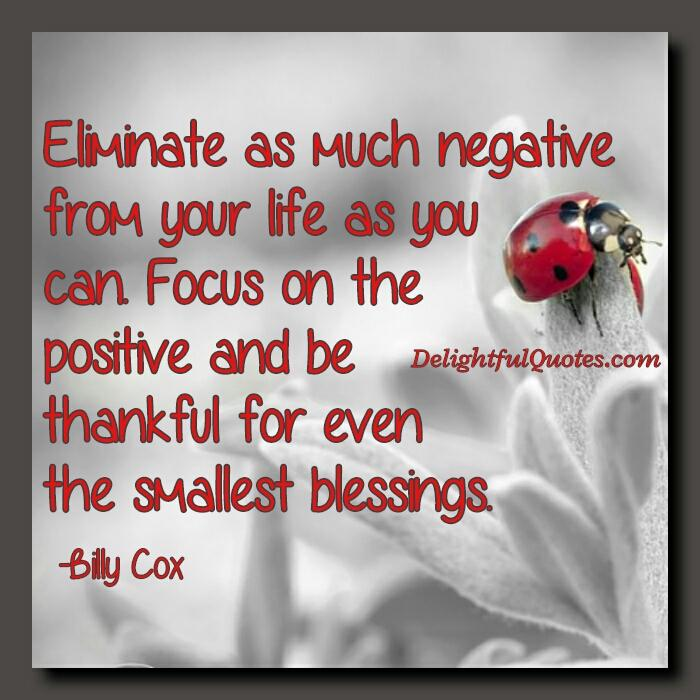 Eliminate as much negative from your life