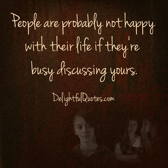 If people are busy discussing your life with others