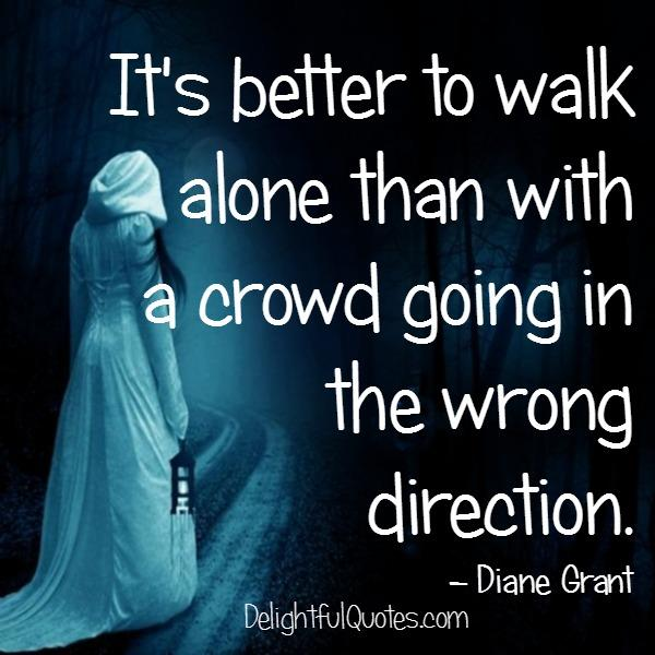 Sometimes it's better to walk alone in your life