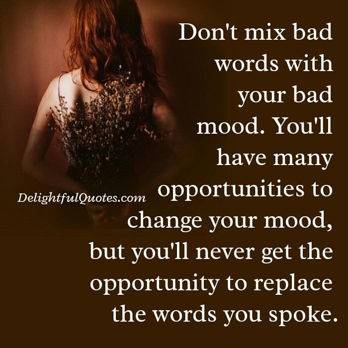 You will never get chance to replace the words you spoke