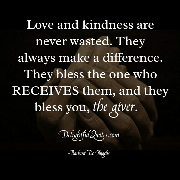 Love & kindness are never wasted