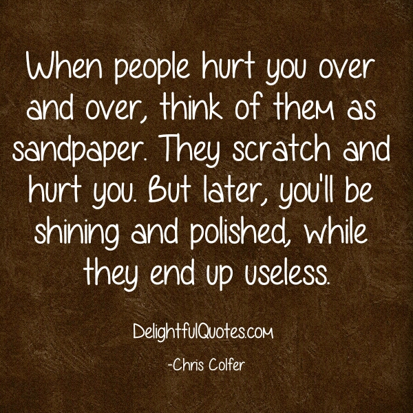 Quotes About Someone Hurting You Over And Over: When People Hurt You Over & Over