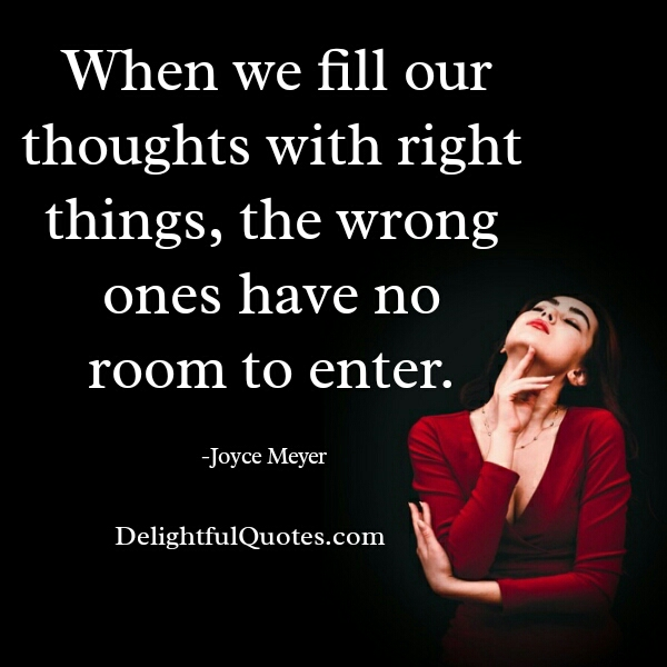 When we fill our thoughts with right things