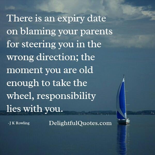 Are you blaming your parents for steering you in the wrong direction