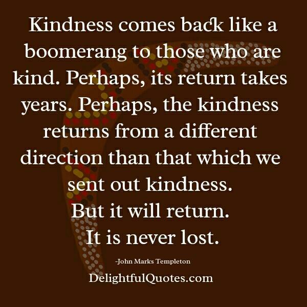 Kindness comes back like a boomerang