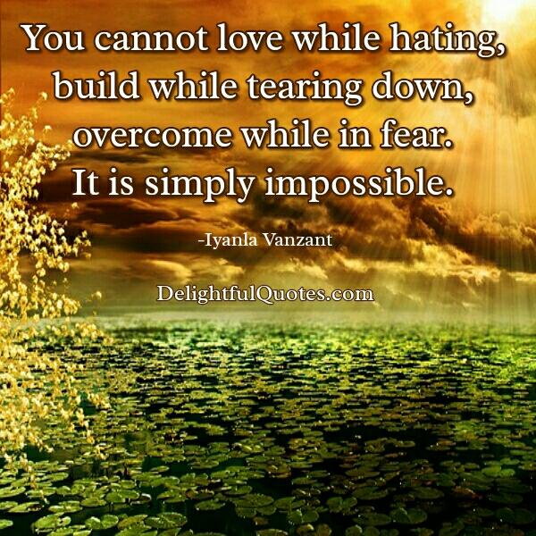 You cannot love while hating