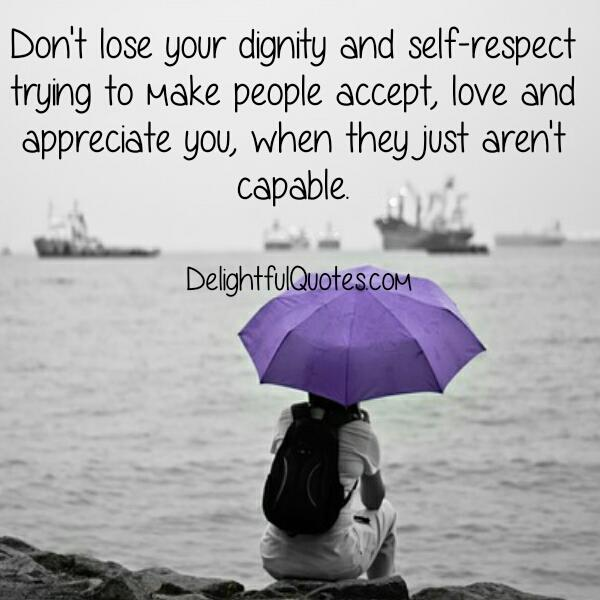 Don't lose your dignity & self respect