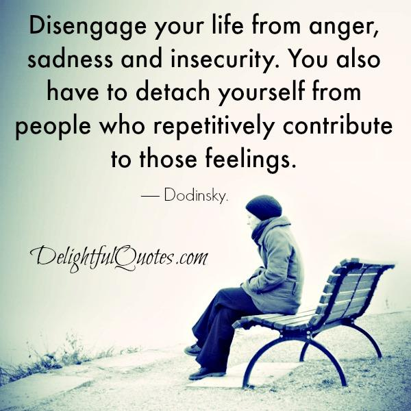 Quotes About Anger And Rage: Disengage Your Life From Anger Or Insecurity