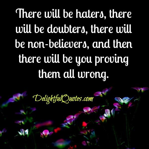 There will be haters & doubters in life