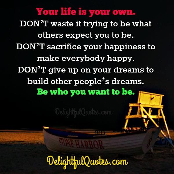 Don't sacrifice your happiness to make others happy