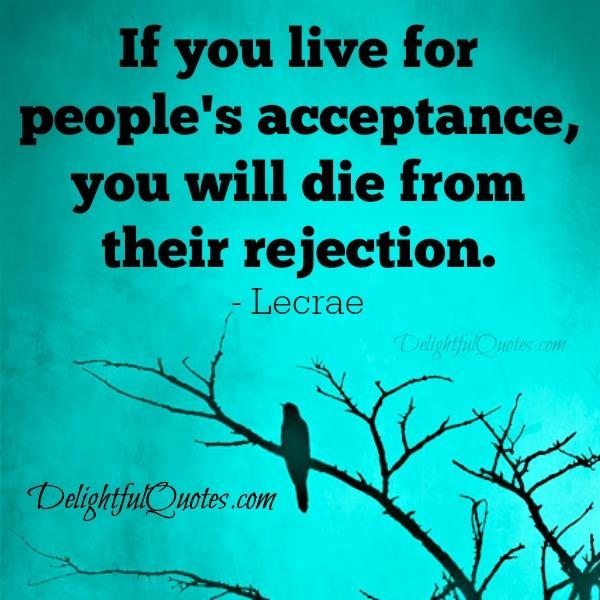 If you live for people's acceptance - Delightful Quotes