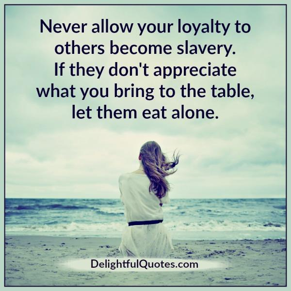 never-allow-your-loyalty-to-others-become-slavery