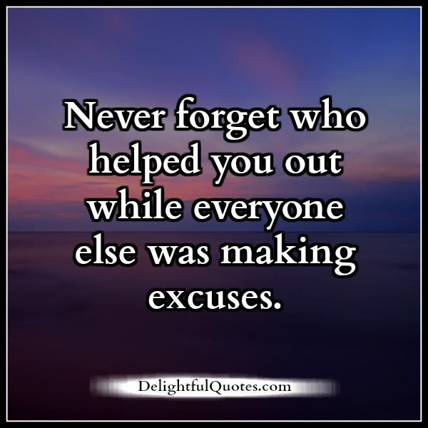 Never Forget Who Helped You Out In Your Life Delightful Quotes