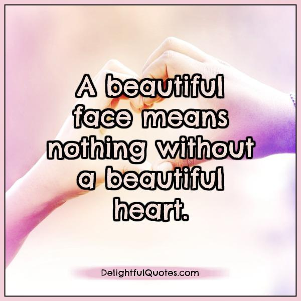 A Beautiful Face Means Nothing Without A Beautiful Heart Delightful Quotes