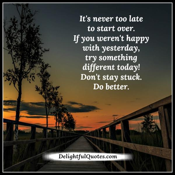 It s never too late to start over in life delightful quotes - The house in which life starts over ...